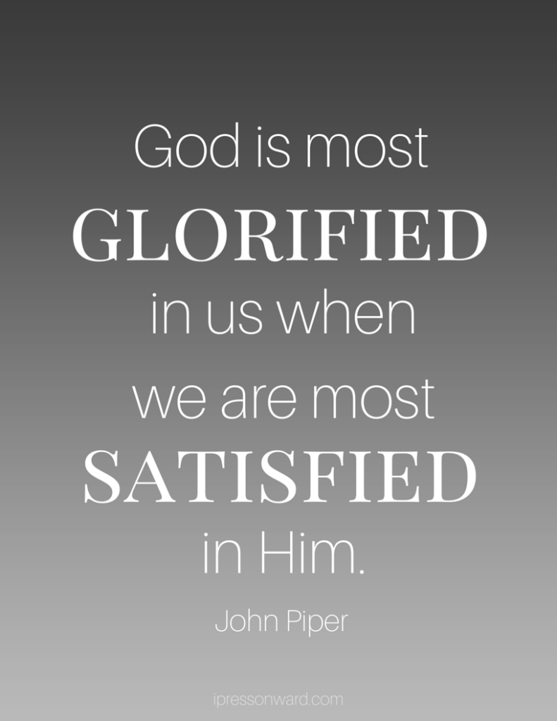 God is most glorified in us when we are most satisfied in Him. John Piper, free printable